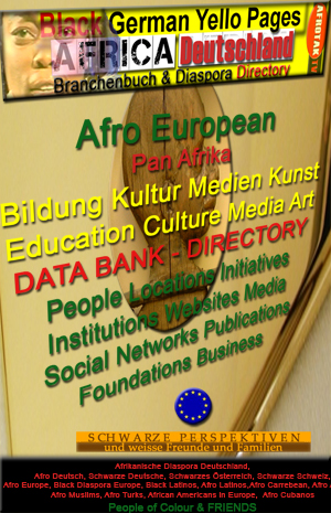 Black German Yello Pages AFRIKA DEUTSCHLAND Afro European Black Diaspora Directory Afrika Deutschland Afro Europe AFROTAK TV cyberNomads Afrika Deutschland Archiv